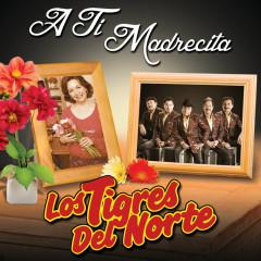 A Ti Madrecita (Remastered) - Los Tigres Del Norte
