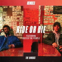 Ride Or Die (feat. Foster The People) [Remixes] - The Knocks, Foster The People