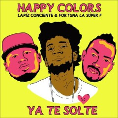 Te Solté - Happy Colors,Lápiz Conciente,Fortuna La Súper F