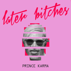 Later Bitches (Single) - The Prince Karma