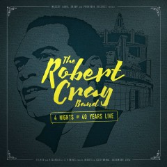 4 Nights of 40 Years Live (Deluxe Edition) - Robert Cray