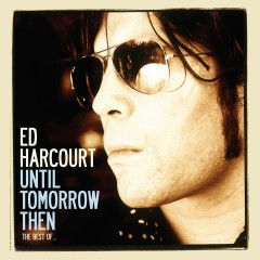 Until Tomorrow Then - The Best of Ed Harcourt - Ed Harcourt