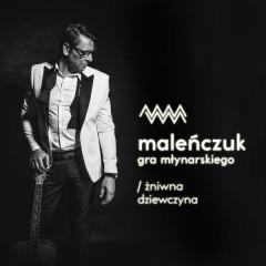 Maleńczuk Gra Młynarskiego - Maciej Malenczuk