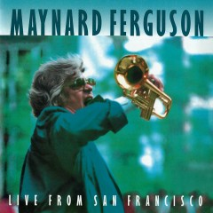 Live from San Francisco (Live at The Great American Music Hall, 1983) - Maynard Ferguson