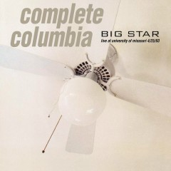 Complete Columbia: Live at University of Missouri 4/25/93 - Big Star