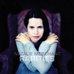 Rarities (1998-2017) - Natalie Merchant