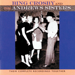 Their Complete Recordings Together - Bing Crosby, The Andrews Sisters