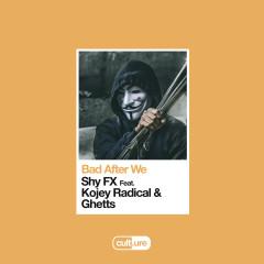 Bad After We (feat. Kojey Radical & Ghetts) - Shy FX, Kojey Radical, Ghetts