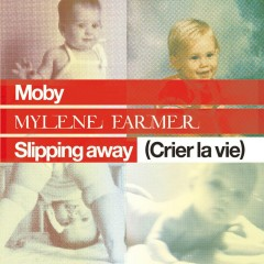 Slipping Away (Crier la Vie) [feat. Mylène Farmer] - Moby, Mylene Farmer