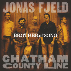 Brother Of Song - Jonas Fjeld, Chatham County Line
