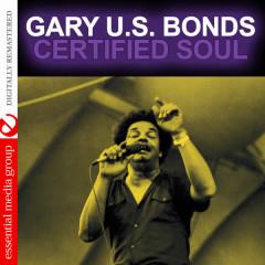 Certified Soul (Digitally Remastered) - Gary U.S. Bonds