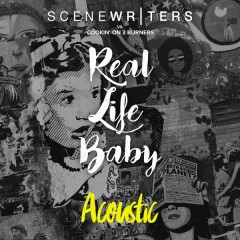 Real Life Baby (Scene Writers vs. Cookin' on 3 Burners) [Acoustic]