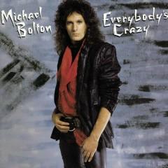 Everybody's Crazy - Michael Bolton