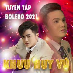 Tuyển Tập Bolero 2021 - Khưu Huy Vũ