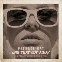 One That Got Away (Layman Live Acoustic Version) - Michael Ray