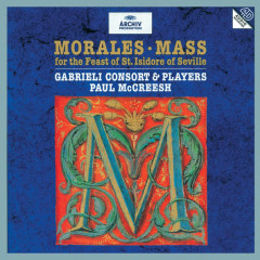 Cristóbal de Morales: Mass for the Feast of St. Isidore of Seville - Gabrieli Players, Gabrieli Consort, Paul McCreesh