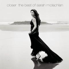 Closer: The Best Of Sarah McLachlan (Deluxe Version) - Sarah McLachlan
