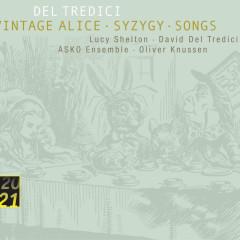 Del Tredici: Syzygy/Vintage Alice/ Songs - Lucy Shelton, Asko Ensemble, Oliver Knussen