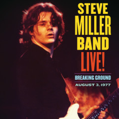 Live! Breaking Ground August 3, 1977 - Steve Miller Band