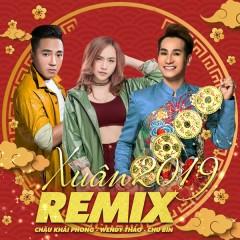 Xuân Remix 2019 (EP) - Châu Khải Phong, Chu Bin, Wendy Thảo