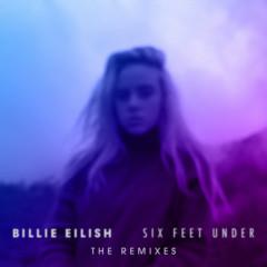 Six Feet Under (The Remixes) - Billie Eilish