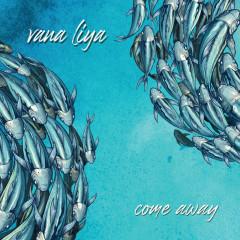 Come Away - Vana Liya, Half Pint