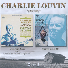 Less And Less And I Don't Love You Anymore / Lonesome Is Me - Charlie Louvin