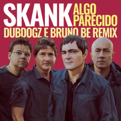 Algo Parecido (Dubdogz e Bruno Be Remix) (Radio Edit) - Skank, Dubdogz, Bruno Be