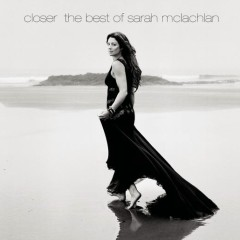 Closer: The Best Of Sarah McLachlan (Deluxe Version) - Sarah McLachlan