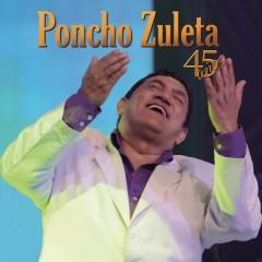 Poncho Zuleta 45 Anõs