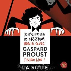 Je n'aime pas le classique, mais avec Gaspard Proust j'aime bien ! La suite...