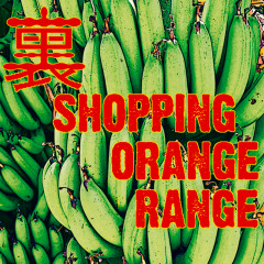 Ura Shopping - ORANGE RANGE
