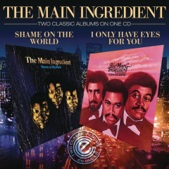 I Only Have Eyes For You / Shame On The World - The Main Ingredient