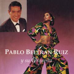 Pablo Beltrán Rúiz y Su Orquesta - Pablo Beltrán Rúiz y Su Orquesta
