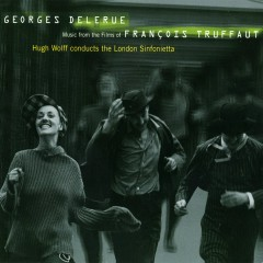 Georges Delerue: Music from the Films of Francois Truffaut - London Sinfonietta, Hugh Wolff