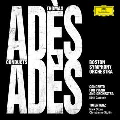 Adès Conducts Adès (Live) - Boston Symphony Orchestra, Thomas Adès, Kirill Gerstein, Christianne Stotijn, Mark Stone