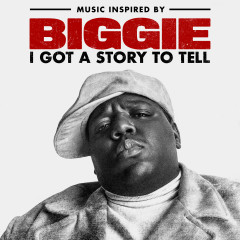 Music Inspired By Biggie: I Got A Story To Tell - The Notorious B.I.G.