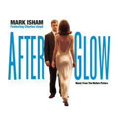 Afterglow - Music From The Motion Picture - Mark Isham