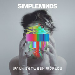 Walk Between Worlds - Simple Minds