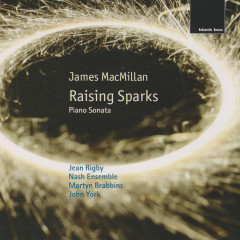 James MacMillan: Raising Sparks; Piano Sonata - The Nash Ensemble, Jean Rigby, Martyn Brabbins, John York