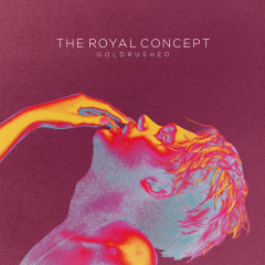 Goldrushed - The Royal Concept