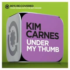 Under My Thumb - Kim Carnes