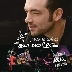 Cruce de caminos: Acústico, real y en vivo - Santiago Cruz