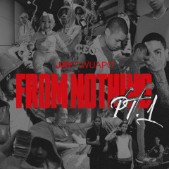 From Nothing Pt. 1 - Jay Gwuapo