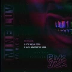 Mine Luv (feat. H.E.R.) [Remixes] - BLVK JVCK, H.E.R.