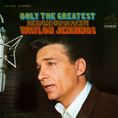 Only the Greatest - Waylon Jennings