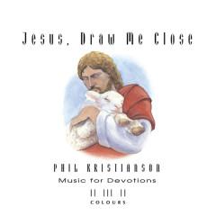 Jesus, Draw Me Close