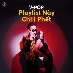 Playlist Này Chill Phết - Hoàng Tôn, Kha, Mỹ Anh, Binz