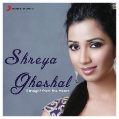 Shreya Ghoshal: Straight from the Heart - Shreya Ghoshal