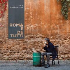 Roma è de tutti - Luca Barbarossa